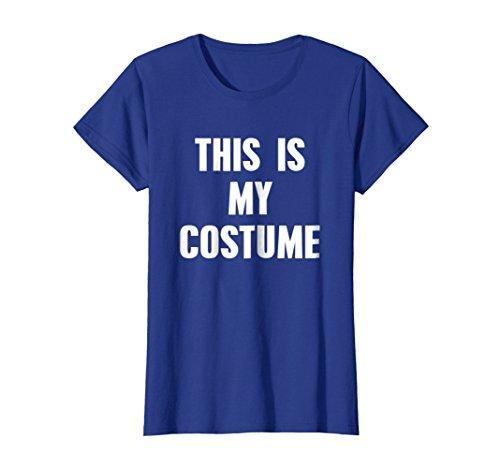 Womens This Is My Costume T-Shirt Funny Halloween Costume Shirt Medium Royal (Spirit Wear Halloween Costumes)