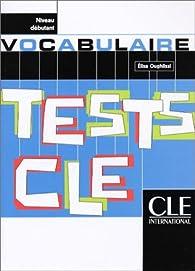 Tests CLE : Vocabulaire, niveau débutant par Elisa Oughlissi