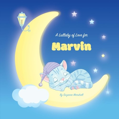 Read Online A Lullaby of Love for Marvin: Personalized Book, Bedtime Story & Sleep Book (Bedtime Stories, Sleep Stories, Gratitude Stories, Personalized Books, Personalized Baby Gifts) ebook