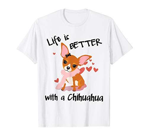 Life is better with a Chihuahua Standard T-shirt