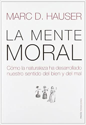 La mente moral/ The Moral Mind: Como La Naturaleza Ha ...