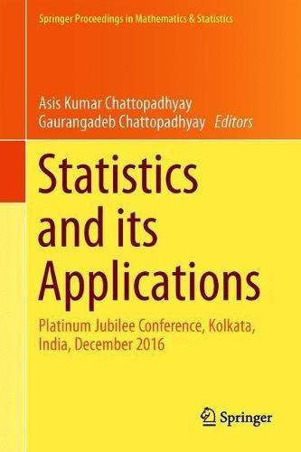 Statistics and its Applications: Platinum Jubilee Conference, Kolkata, India, December 2016 (Springer Proceedings in Mathematics & Statistics)