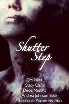 Shutter Step by [Fishman, Stephanie Pitcher, Claflin, Stacy, Niles, CM, Johnson Beck, Andrea, Nesbitt, Dede]