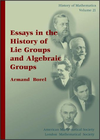 Essays in the history of lie groups and algebraic groups
