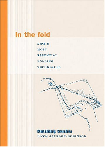 In the Fold: Life's Most Essential Folding Techniques (Finishing Touches Series) (Essentials Flyer Home)