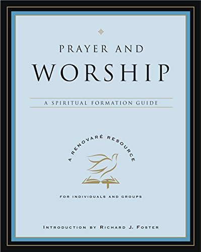 Prayer and Worship: A Spiritual Formation Guide (A Renovare Resource) pdf