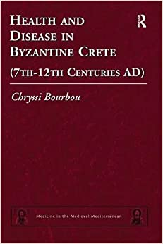 Health and Disease in Byzantine Crete (7th-12th centuries AD) (Medicine in the Medieval Mediterranean)