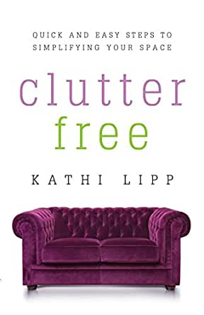 Clutter Free: Quick and Easy Steps to Simplifying Your Space ...
