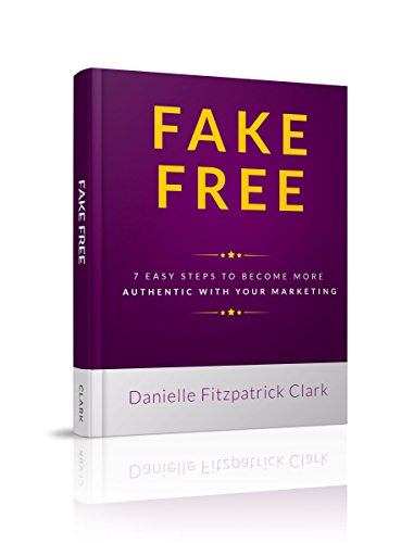 Download PDF Fake Free - 7 Easy Steps to Become More Authentic With Your Marketing