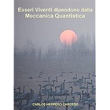 Esseri Viventi dipendono dalla Meccanica Quantistica (Italian Edition)