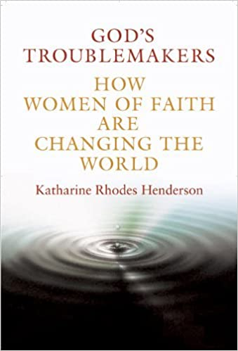 Book God's Troublemakers: How Women of Faith Are Changing the World by Katharine Rhodes Henderson (2008-03-15)