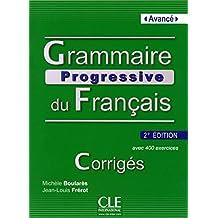 Grammaire progressive du français - Avancé: Corrigés - Avec 400 exercices