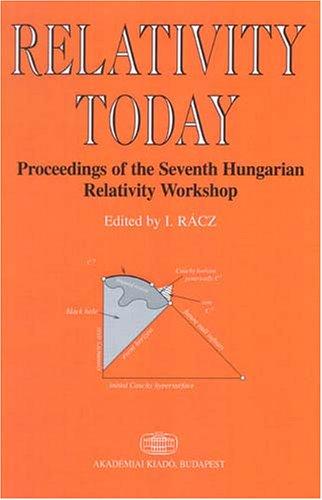 Read Online Relativity Today: Proceedings Of The Seventh Hungarian Relativity Workshop, Sarospatak, August 10-15, 2003 ebook
