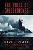 Front cover for the book The Price of Disobedience: The Battle of the River Plate Reconsidered by Eric J. Grove