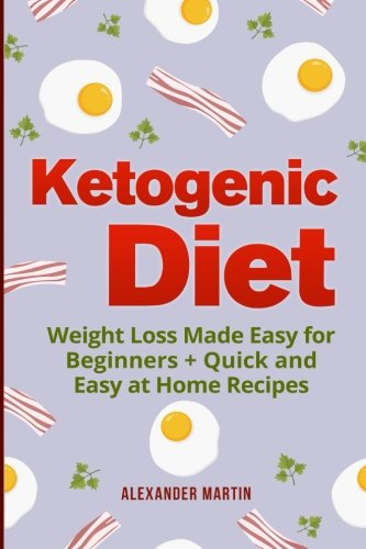 Ketogenic Diet:: Weight Loss Made Easy for Beginners + Quick and Easy at Home Recipes PDF