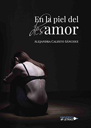 En la piel del desamor (Spanish Edition) by [Calixto Sánchez, Alejandra]