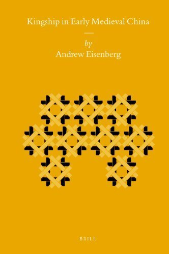 Download Kingship in Early Medieval China (Sinica Leidensia) by Andrew Eisenberg (2008-02-15) pdf