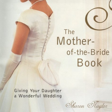 The Mother Of The Bride Book Giving Your Daughter a Wonderful