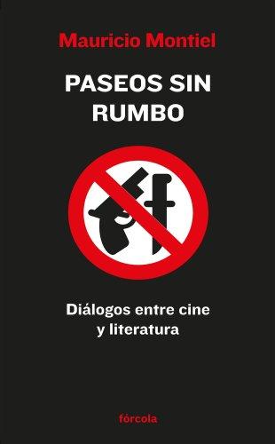 Descargar Libro Paseos Sin Rumbo: Diálogos Entre Cine Y Literatura Mauricio Montiel