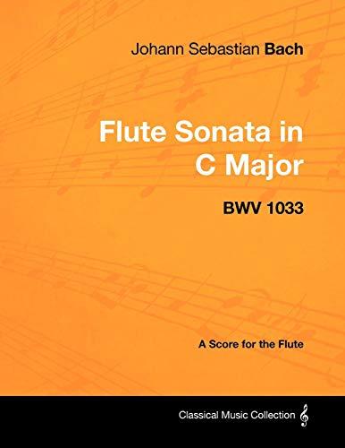 Johann Sebastian Bach - Flute Sonata in C Major - Bwv 1033 - A Score for the Flute (Classical Music Collection) - Johann Sebastian Bach Flute