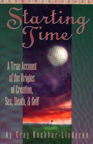 Starting Time: A True Account of the Origins of Creation, Sex, Death and Golf
