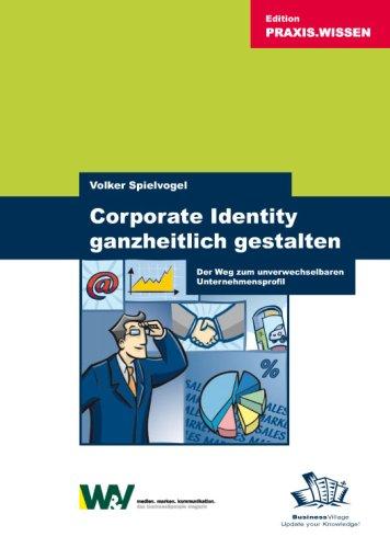Corporate Identity ganzheitlich gestalten: Der Weg zum unverwechselbaren Unternehmensprofil Taschenbuch – Mai 2004 Volker Spielvogel Business Village 3934424554 MAK_GD_9783934424555