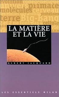 La Matière et la vie par Albert Jacquard