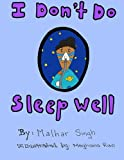 I Don't Do Sleep Well: I Don't Do Sleep Well is a story about a boy named Alfie who finds out he has sleep apnea, and needs to overcome the obstacles that come with it,