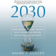 2030: How Today's Biggest Trends Will Collide and Reshape the Future of Everyt