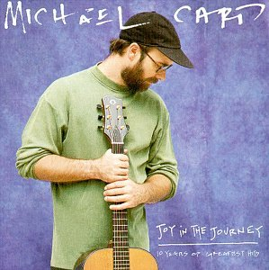 Michael Card - Joy in the Journey: 10 Years of Greatest Hits by Sparrow