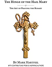 The Hinge of the Hail Mary: The Art of Praying the Rosary
