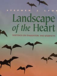 Landscape of the Heart: Writings on Daughters and Journeys (Northwest Voices Essay Series) by Stephen J. Lyons (1996-07-03)