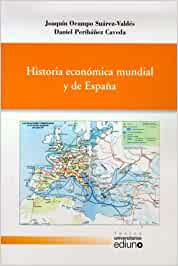 Historia económica mundial y de España Textos Universitarios: Amazon.es: Ocampo Suárez-Valdés, Joaquín, Peribáñez Caveda, Daniel: Libros
