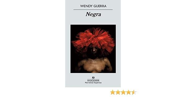 Negra (Narrativas hispánicas nº 521) eBook: Wendy Guerra: Amazon.es: Tienda Kindle