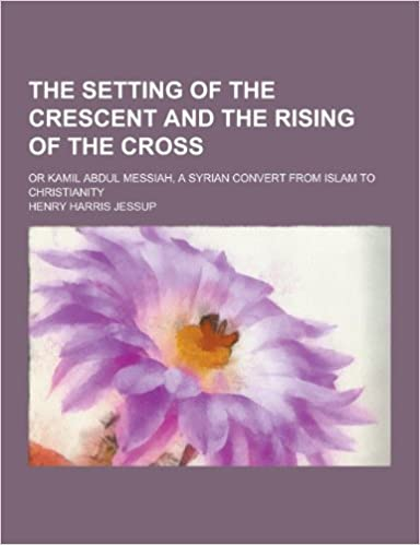 The Setting of the Crescent and the Rising of the Cross; Or