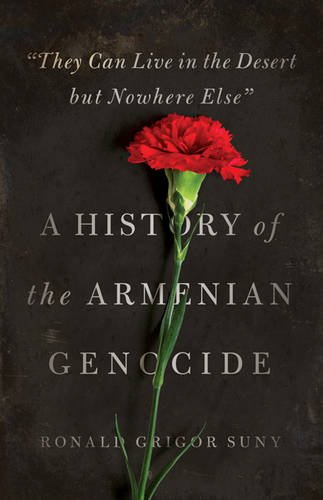 They Can Live in the Desert but Nowhere Else: A History of the Armenian Genocide (Human Rights and Crimes against Humanity)