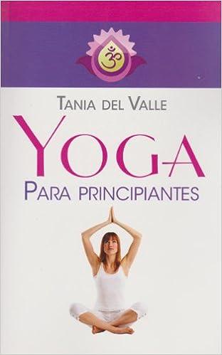 Yoga para principiantes (Spanish Edition): Tania Del Valle ...