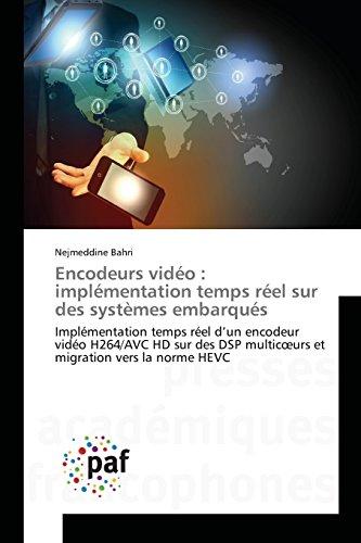 Encodeurs vidéo : implémentation temps réel sur des systèmes embarqués: Implémentation temps réel d'un encodeur vidéo H264/AVC HD sur des DSP ... norme HEVC (Omn.Pres.Franc.) (French Edition)