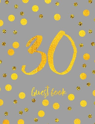Download Guest Book 30: Grey And Faux Gold Dots Birthday Anniversary Guestbook Journal (Birthday Guest Book) ebook