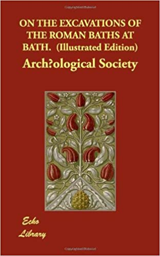 Book On the Excavations of the Roman Baths at Bath. (Illustrated Edition) by Archological Society (2008-07-21)