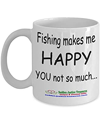 Fishing Makes Me Happy You Not So Much White Mug Unique Birthday, Special Or Funny Occasion Gift. Best 11 Oz Ceramic Novelty Cup for Coffee, Tea, Hot Chocolate Or Toddy