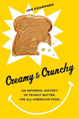 An Informal History of Peanut Butter, the All-American Food (Arts and Traditions of the Table: Perspectives on Culinary History) ()