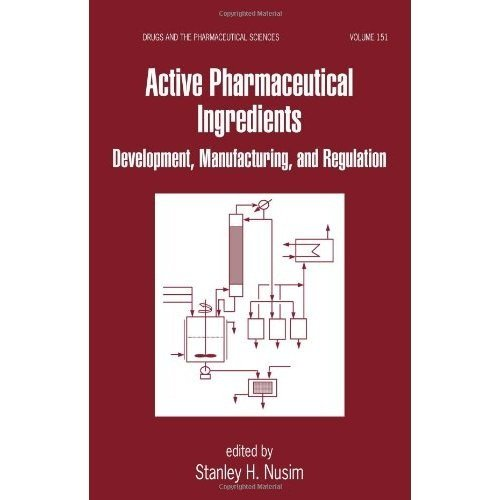 Active Pharmaceutical Ingredients: Development, Manufacturing And Regulation, Vol. 151