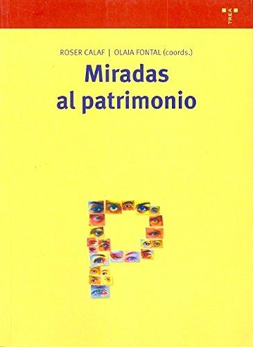 Miradas al patrimonio (Biblioteconomía y Administración Cultural) Tapa blanda – 1 nov 2006 Roser Calaf Masachs Olaia Fontal Merillas Ediciones Trea S.L.