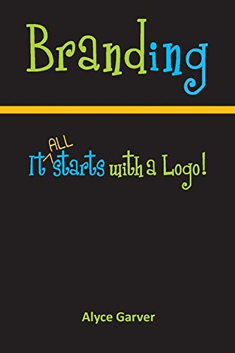 Branding: It All Starts With A Logo! por Alyce Garver