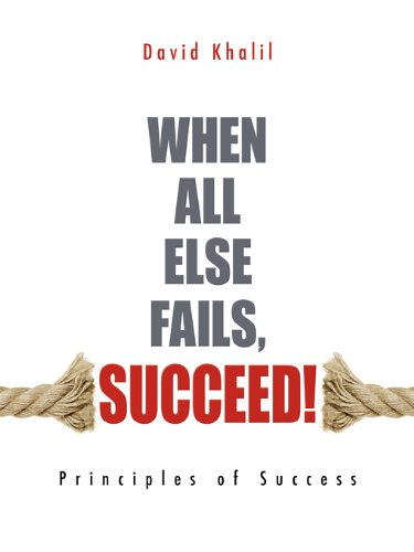 When All Else Fails, Succeed!: Principles of Success