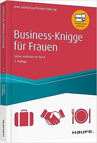 Business Knigge Fur Frauen Sicher Auftreten Im Beruf Haufe Sachbuch Wirtschaft Amazon De Quittschau Anke Tabernig Christina Bucher
