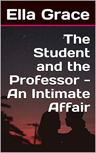 The Student and the Professor - An Intimate Affair by [Grace, Ella]