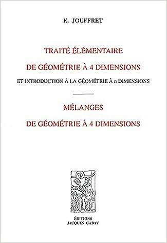 Télécharger Google Books en ligne pdf Traité élémentaire de géometrie à 4 dimensions et introduction à la géométrie à n dimensions : Mélanges de géométrie à 4 dimensions PDF PDB 287647221X by E Jouffret