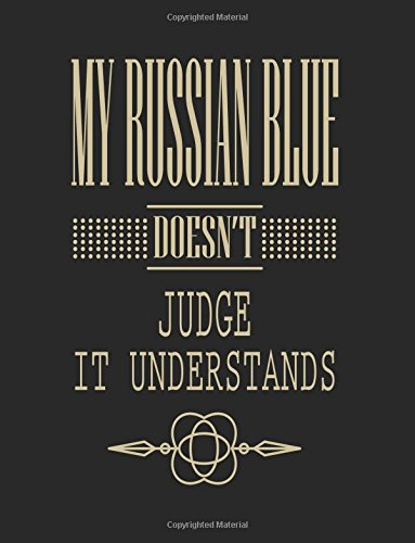 Read Online My Russian Blue Doesn't Judge It Understands: Cat Journal, Blank Lined Journal Notebook, 8.5 x 11 (Journals To Write In) pdf epub